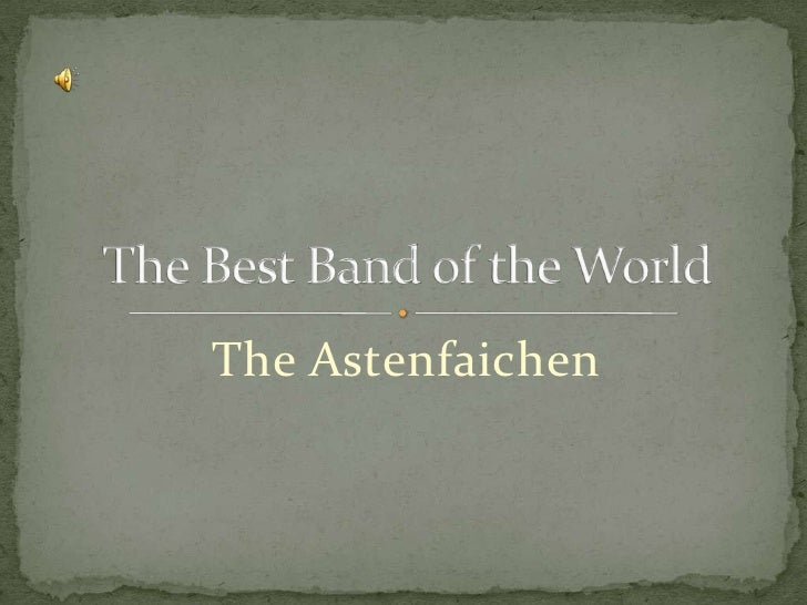 The Astenfaichen<br />The Best Band of the World<br />