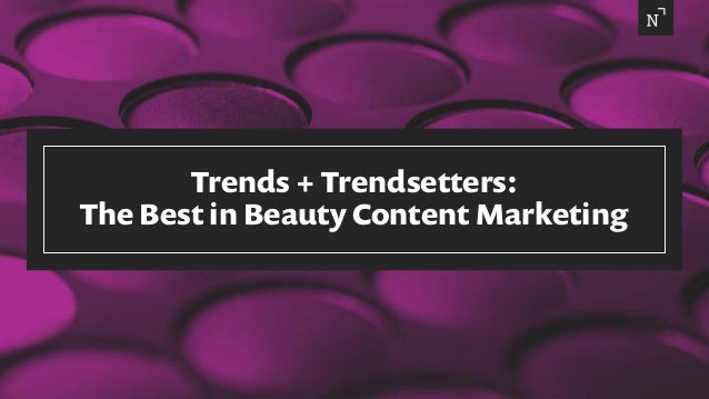 Trends + Trendsetters: The Best in Beauty Content Marketing