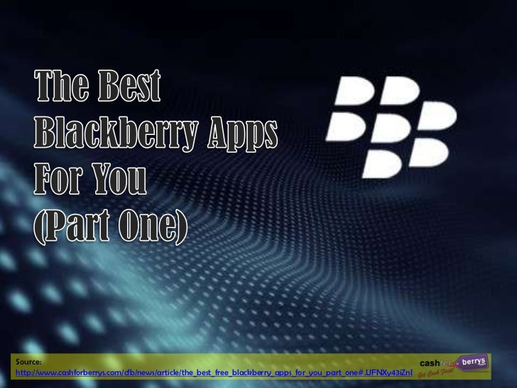 Source:http://www.cashforberrys.com/cfb/news/article/the_best_free_blackberry_apps_for_you_part_one#.UFNXy43iZnI