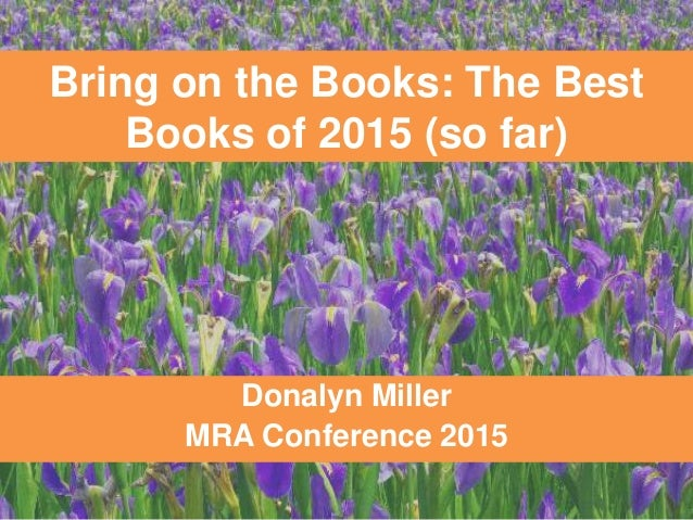 Bring on the Books: The Best Books of 2015 (so far) Donalyn Miller MRA Conference 2015
