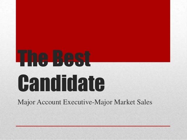 The BestCandidateMajor Account Executive-Major Market Sales