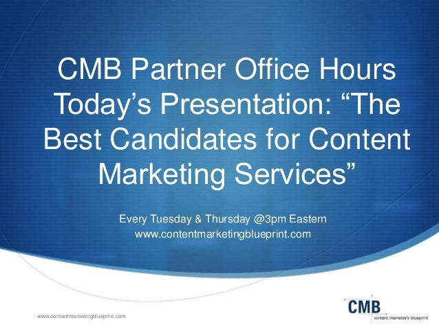 "CMB Partner Office Hours Today's Presentation: ""The Best Candidates for Content Marketing Services"" Every Tuesday & Thursd..."