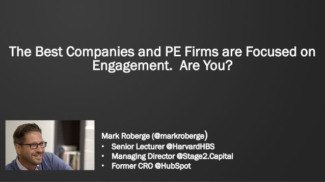 The Best Companies and PE Firms are Focused on Engagement. Are You? Mark Roberge (@markroberge) • Senior Lecturer @Harvard...