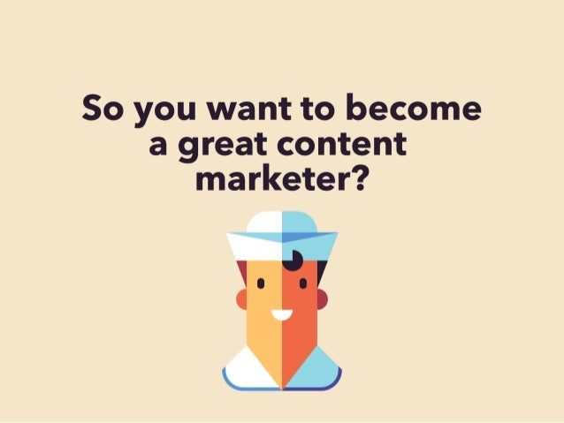So you want to become a great content marketer?