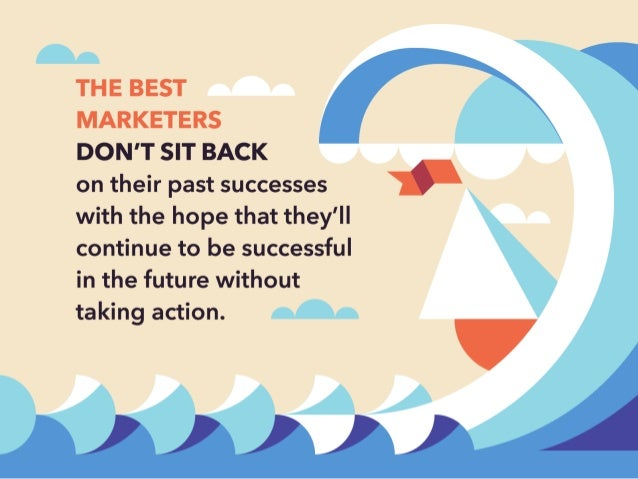 THE BEST MARKETERS DON'T SIT BACK on their past successes } with the hope that they'll  continue to be successful  in the ...