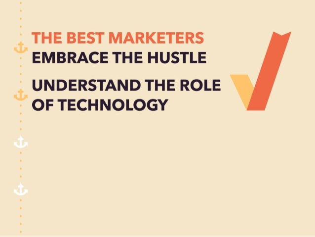 qr. ) THE BEST MARKETERS  ;  EMBRACE THE HUSTLE  Q;  UNDERSTAND THE ROLE  ;  OF TECHNOLOGY