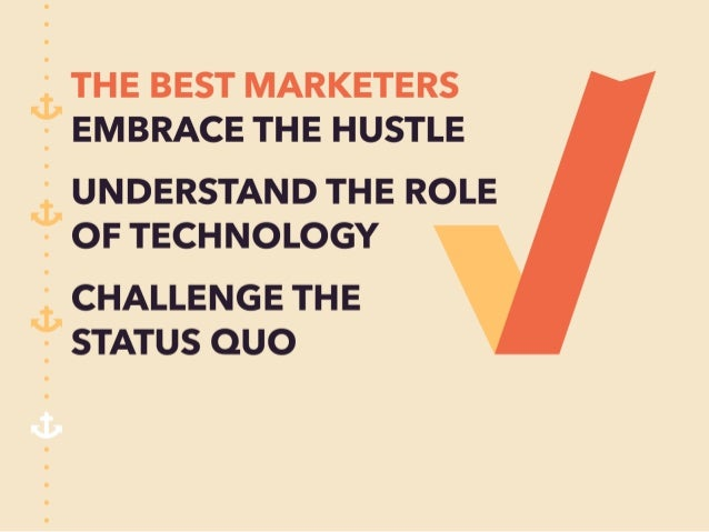 qr. ' THE BEST MARKETERS  ;  EMBRACE THE HUSTLE  0:, ' UNDERSTAND THE ROLE  ;  OF TECHNOLOGY  S) CHALLENGE THE  ;  STATUS ...