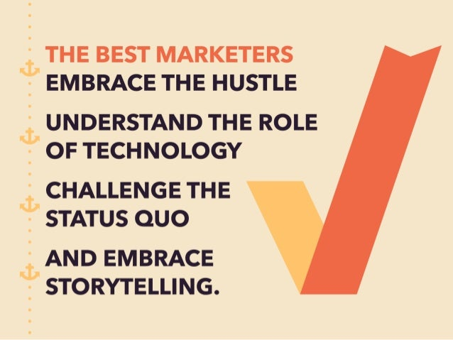 GI. ' THE BEST MARKETERS  ;  EMBRACE THE HUSTLE  0:, ' UNDERSTAND THE ROLE  ;  OF TECHNOLOGY  3) CHALLENGE THE  ;  STATUS ...