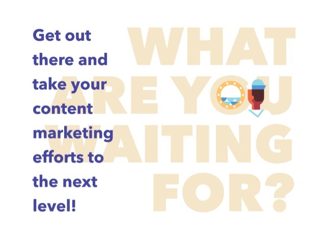 Get out there and take your content marketing efforts to the next level!