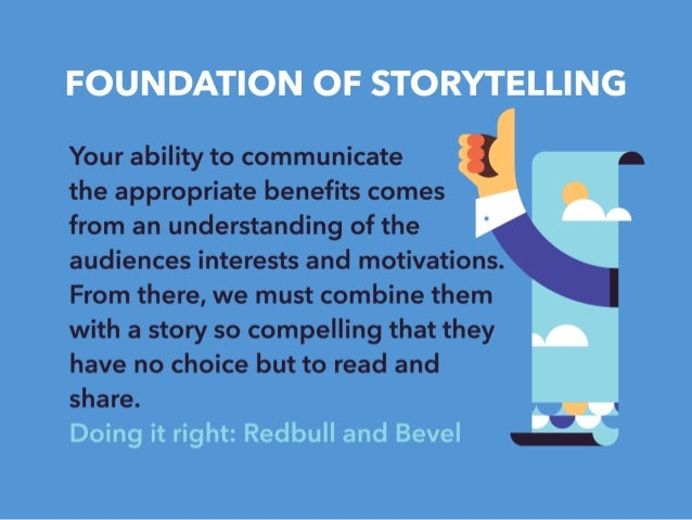 FOUNDATION OF STORYTELLING            Your ability to communicate the appropriate benefits comes from an understanding of ...