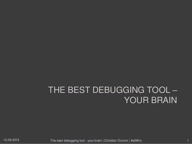 THE BEST DEBUGGING TOOL – YOUR BRAIN 12.09.2015 The best debugging tool - your brain | Christian Drumm | #sitWro 1