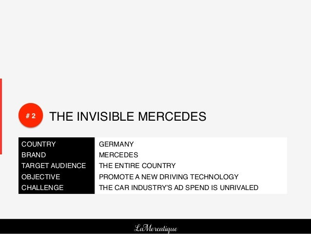 # 2!    THE INVISIBLE MERCEDES!COUNTRY!           GERMANY!BRAND!             MERCEDES!TARGET AUDIENCE!   THE ENTIRE COUNTR...