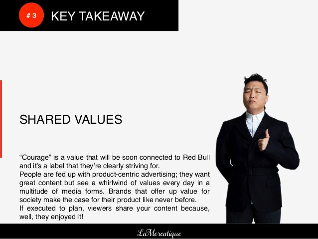 """!      !      # 3!   !KEY TAKEAWAY!    SHARED VALUES!    """"Courage"""" is a value that will be soon connected to Red Bull    a..."""
