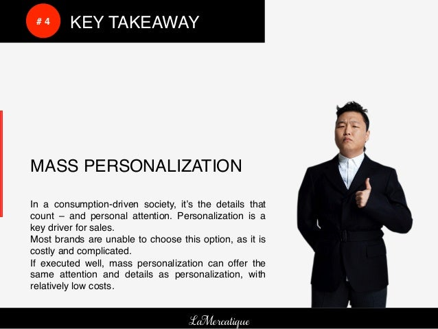 !     !     # 4!   !KEY TAKEAWAY!    MASS PERSONALIZATION!    In a consumption-driven society, it's the details that    co...