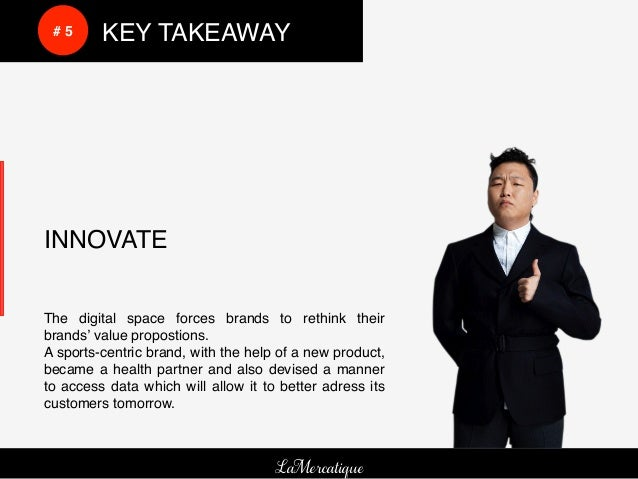!      !     # 5!   !KEY TAKEAWAY!    INNOVATE!    The digital space forces brands to rethink their    brands' value propo...