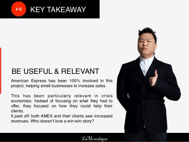 !     !     # 6!   !KEY TAKEAWAY!    BE USEFUL & RELEVANT!American Express has been 100% involved in thisproject, helping ...