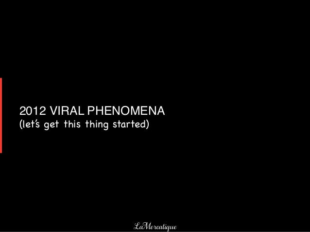 2012 VIRAL PHENOMENA!(let's get this thing started)                                          3!                          L...