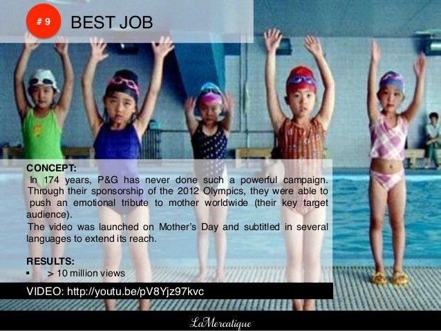 !    !    # 9!   !BEST JOB!!CONCEPT:!! In 174 years, P&G has never done such a powerful campaign.! Through their sponsorsh...