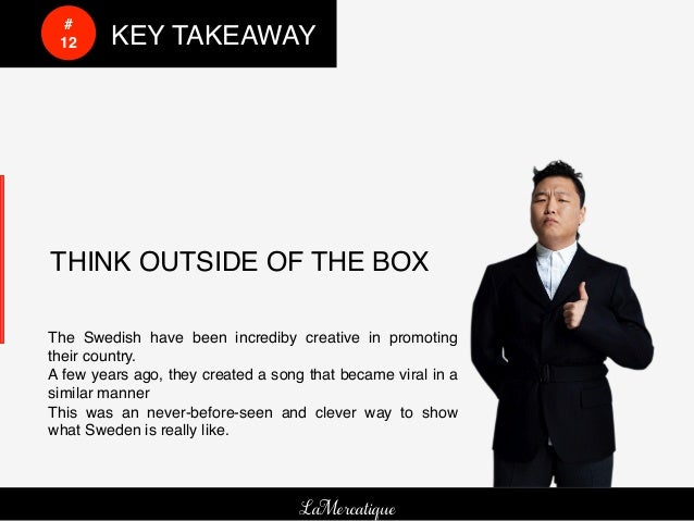 #!     !     12!      !KEY TAKEAWAY!    THINK OUTSIDE OF THE BOX!          !   !!    The Swedish have been incrediby creat...