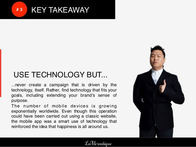 !    !    # 3!   !KEY TAKEAWAY!    USE TECHNOLOGY BUT...!     !    !!...never create a campaign that is driven by thetechn...