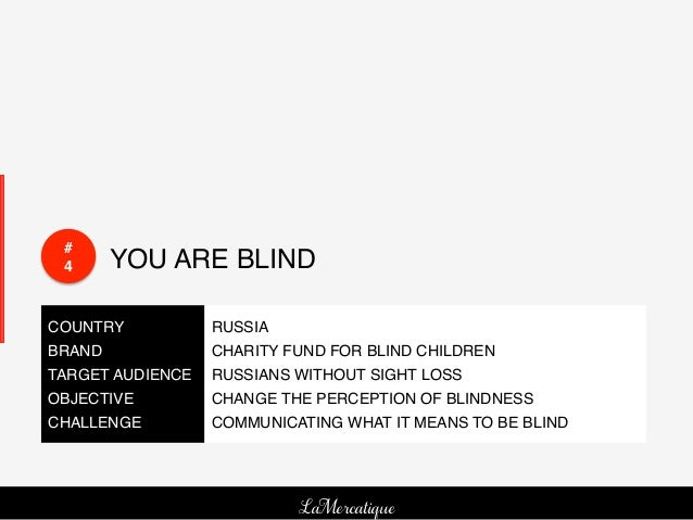 #! 4!      YOU ARE BLIND!COUNTRY!         RUSSIA!BRAND!           CHARITY FUND FOR BLIND CHILDREN!TARGET AUDIENCE! RUSSIAN...
