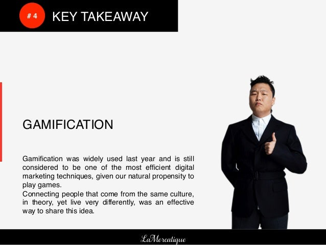 !      !     # 4!   !KEY TAKEAWAY!    GAMIFICATION!         !    !!    Gamification was widely used last year and is still ...