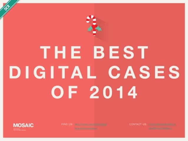 THE BEST  DIGITAL CASES OF 2014   FIND US:  mtp, j'vum-u, iom/ mosaucdigilal CONIACI US:  smysLov@mosaicmcdia. ru  .  nup....