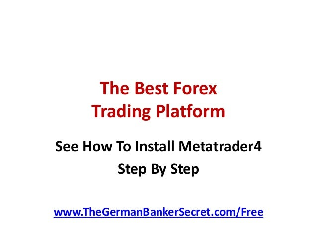 The Best Forex Trading Platform See How To Install Metatrader4 Step By Step www.TheGermanBankerSecret.com/Free