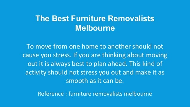 The Best Furniture RemovalistsMelbourneTo move from one home to another should notcause you stress. If you are thinking ab...