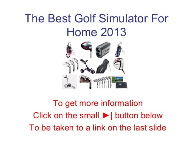 The Best Golf Simulator For Home 2013 To get more information Click on the small ►| button below To be taken to a link on ...