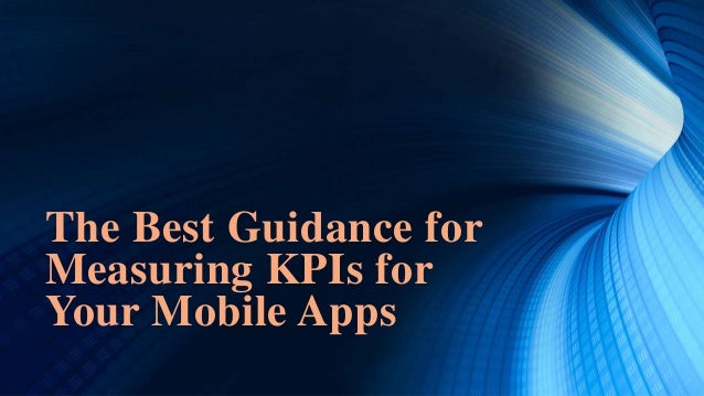 The Best Guidance for Measuring KPIs for Your Mobile Apps