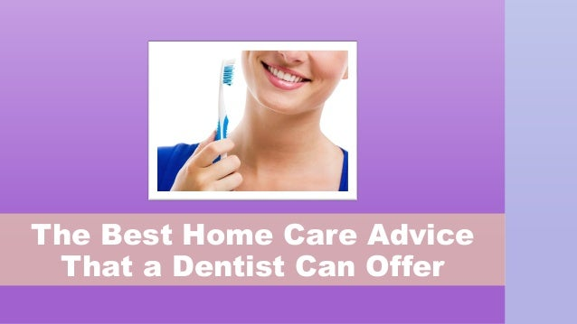 The Best Home Care Advice That a Dentist Can Offer
