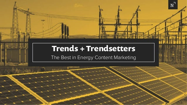 Trends + Trendsetters The Best in Energy Content Marketing