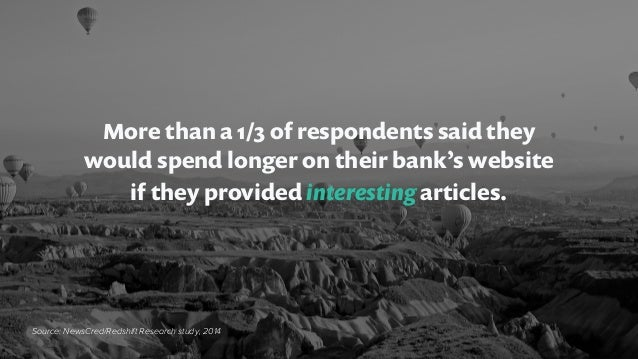 More than a 1/3 of respondents said they would spend longer on their bank's website if they provided interesting articles....