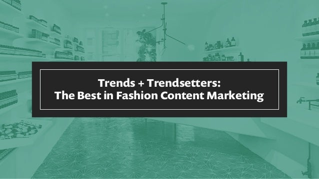 Trends + Trendsetters: The Best in Fashion Content Marketing