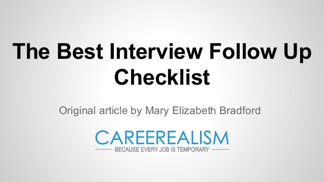 The Best Interview Follow Up Checklist Original article by Mary Elizabeth Bradford