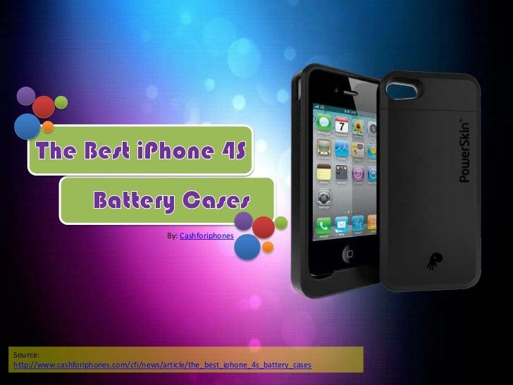 By: CashforiphonesSource:http://www.cashforiphones.com/cfi/news/article/the_best_iphone_4s_battery_cases