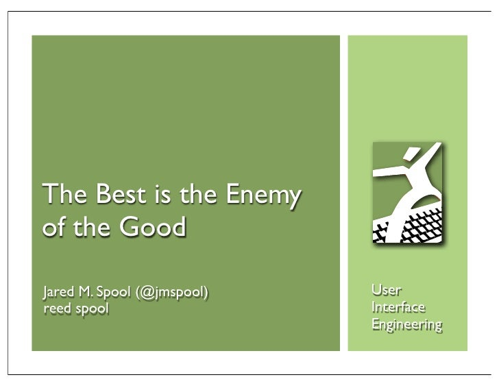 The Best is the Enemy of the Good  Jared M. Spool (@jmspool)   User reed spool                  Interface                 ...