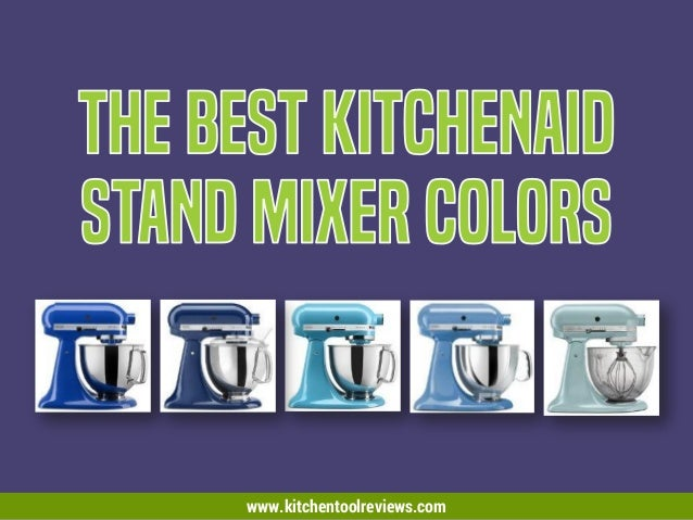 The Best Kitchen Aid Mixer Colors. Www.kitchentoolreviews.com ...