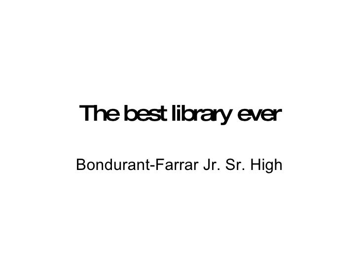 The best library ever Bondurant-Farrar Jr. Sr. High