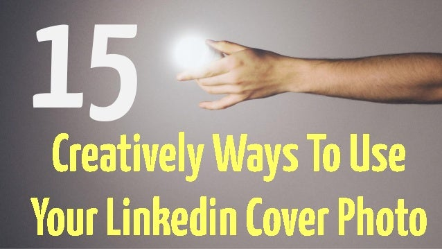 15 Creatively Ways To Use Your Linkedin Cover Photo