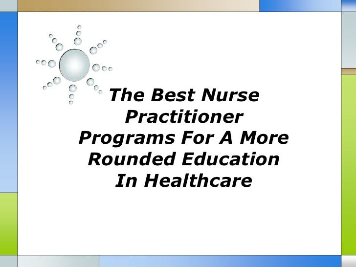 The Best Nurse     PractitionerPrograms For A More Rounded Education    In Healthcare