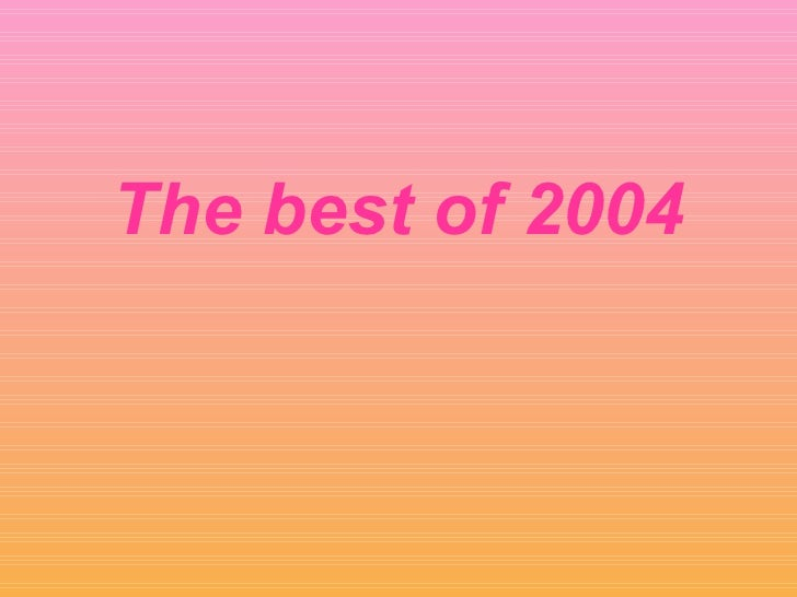 The best of 2004