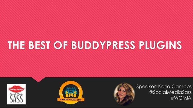 THE BEST OF BUDDYPRESS PLUGINS Speaker: Karla Campos @SocialMediaSass #WCMIA