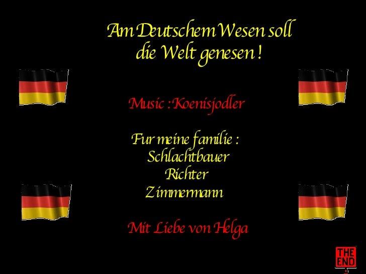 Am Deutschem Wesen soll die Welt genesen ! Music :Koenisjodler Fur meine familie : Schlachtbauer Richter Zimmermann  Mit L...
