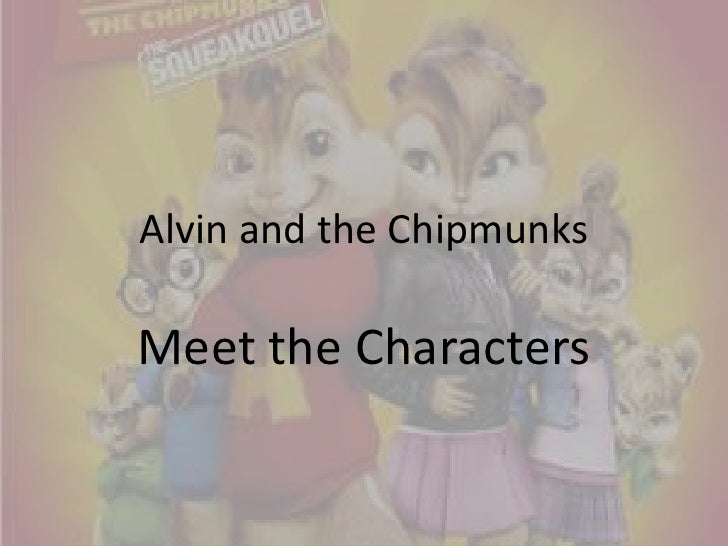 Alvin and the Chipmunks<br />Meet the Characters<br />