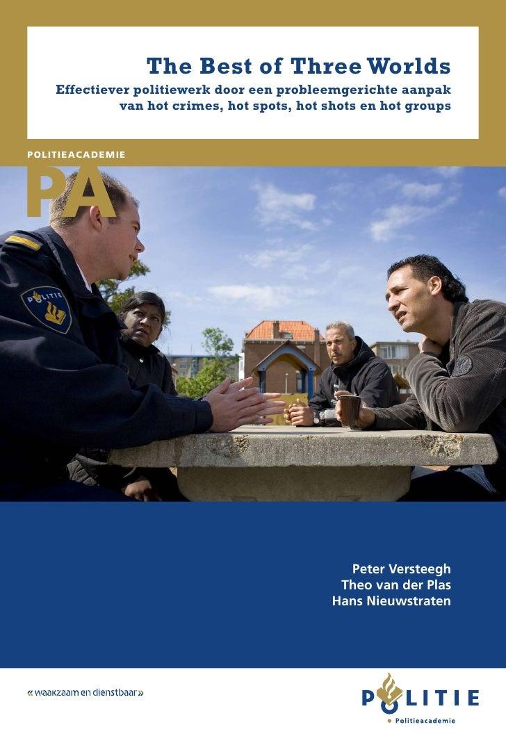 The Best of Three Worlds    Effectiever politiewerk door een probleemgerichte aanpak             van hot crimes, hot spots...