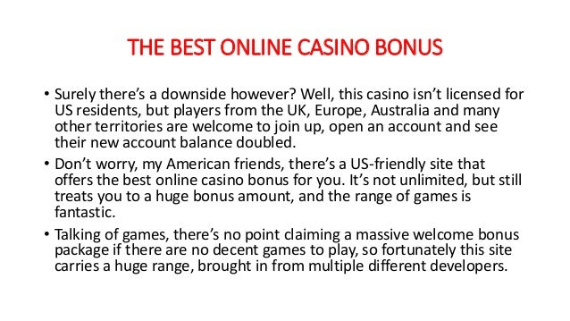 THE BEST ONLINE CASINO BONUS • Surely there's a downside however? Well, this casino isn't licensed for US residents, but p...