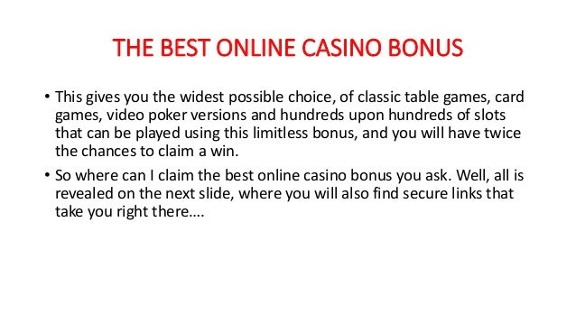 THE BEST ONLINE CASINO BONUS • This gives you the widest possible choice, of classic table games, card games, video poker ...