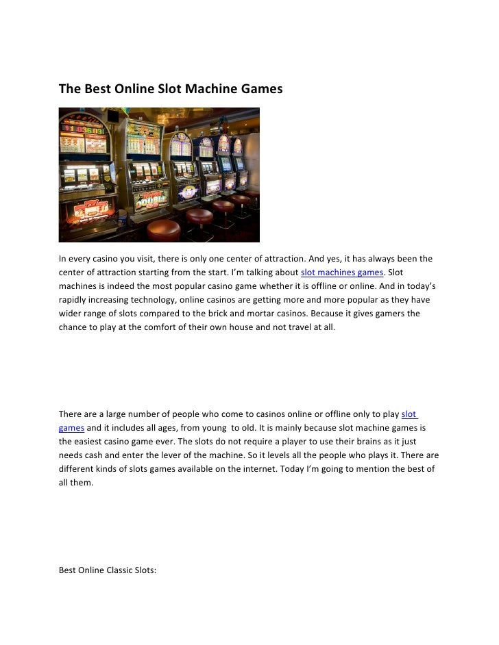 The Best Online Slot Machine Games     In every casino you visit, there is only one center of attraction. And yes, it has ...